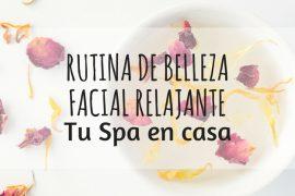 RUTINA BELLEZA FACIAL TU SPA EN CASA