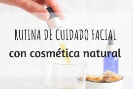 RUTINA DE CUIDADO FACIAL CON COSMETICA NATURAL: 3 PASOS